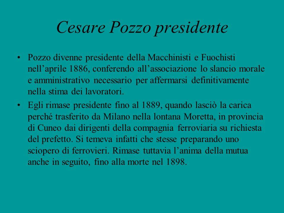 Cesare Pozzo presidente Pozzo divenne presidente della Macchinisti e Fuochisti nellaprile 1886, conferendo allassociazione lo slancio morale e amminis