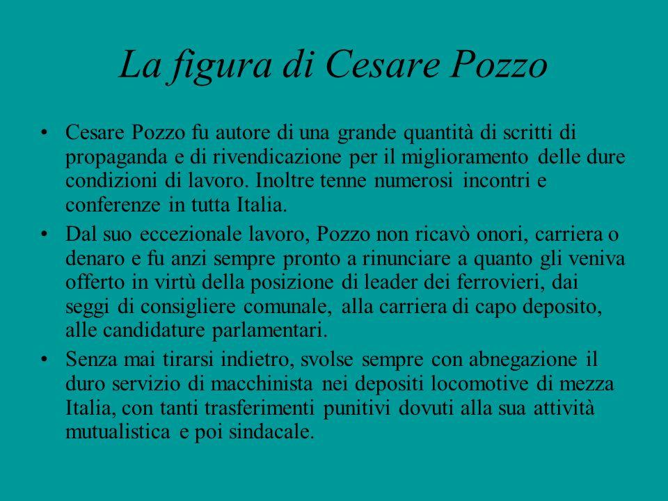 La figura di Cesare Pozzo Cesare Pozzo fu autore di una grande quantità di scritti di propaganda e di rivendicazione per il miglioramento delle dure c