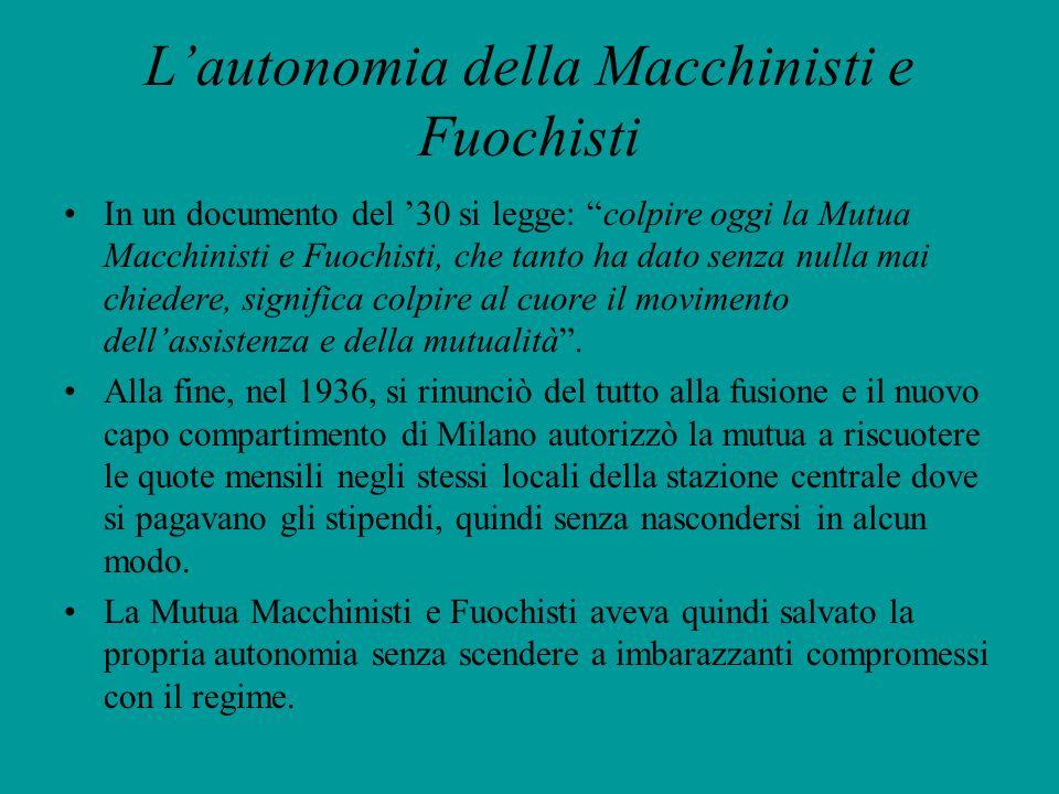 Lautonomia della Macchinisti e Fuochisti In un documento del 30 si legge: colpire oggi la Mutua Macchinisti e Fuochisti, che tanto ha dato senza nulla