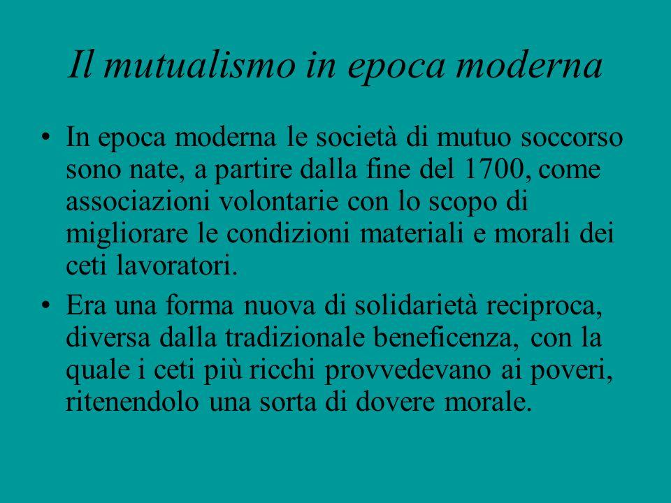 Il mutualismo in epoca moderna In epoca moderna le società di mutuo soccorso sono nate, a partire dalla fine del 1700, come associazioni volontarie co