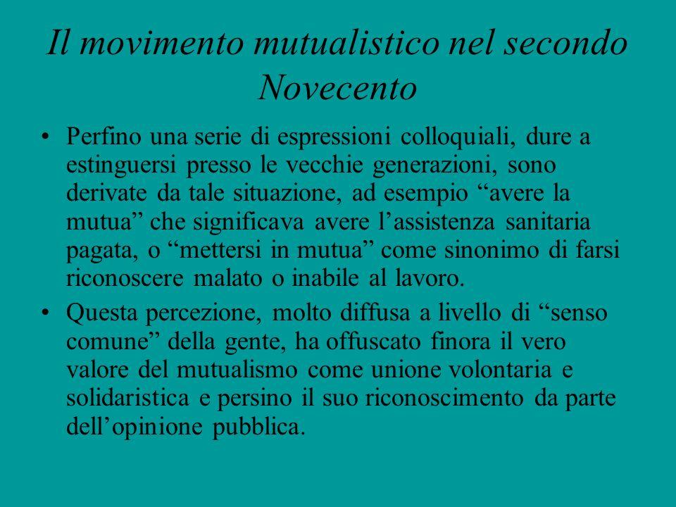 Il movimento mutualistico nel secondo Novecento Perfino una serie di espressioni colloquiali, dure a estinguersi presso le vecchie generazioni, sono d