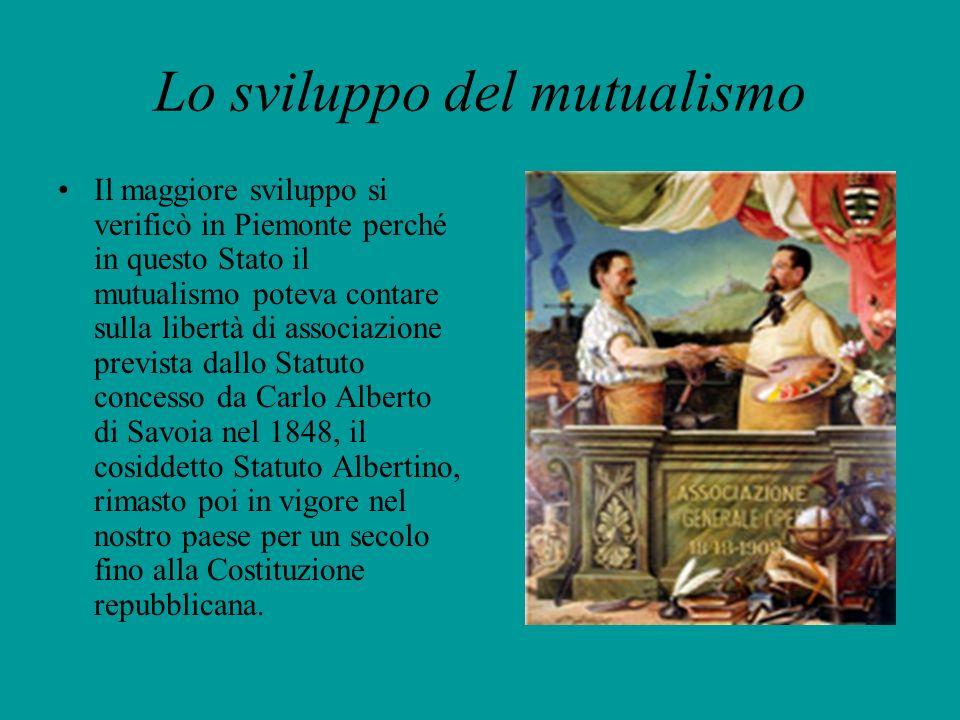 Lo sviluppo del mutualismo Il maggiore sviluppo si verificò in Piemonte perché in questo Stato il mutualismo poteva contare sulla libertà di associazi