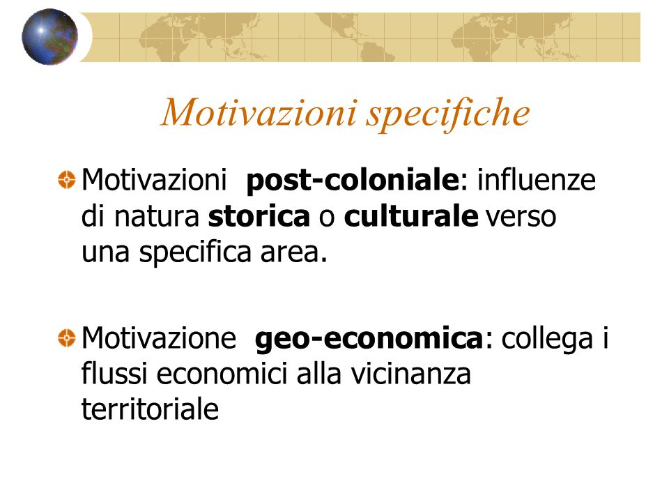 Motivazioni specifiche Motivazioni post-coloniale: influenze di natura storica o culturale verso una specifica area.