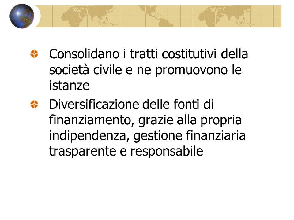 Consolidano i tratti costitutivi della società civile e ne promuovono le istanze Diversificazione delle fonti di finanziamento, grazie alla propria indipendenza, gestione finanziaria trasparente e responsabile
