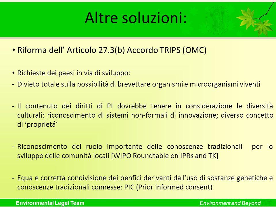 Environmental Legal TeamEnvironment and Beyond Altre soluzioni: Riforma dell Articolo 27.3(b) Accordo TRIPS (OMC) Richieste dei paesi in via di svilup