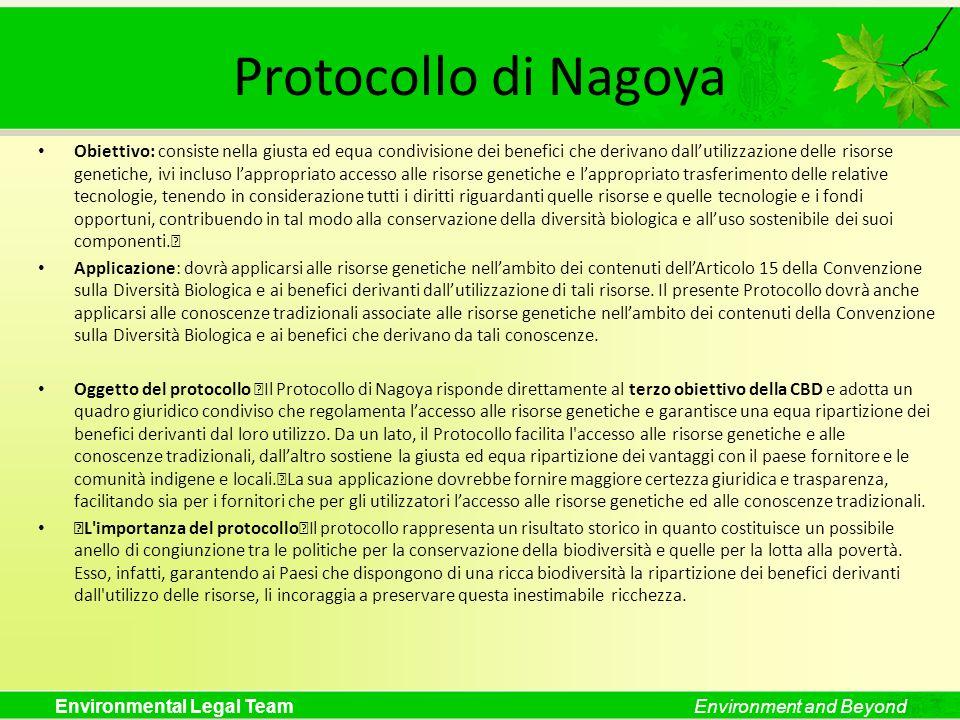 Environmental Legal TeamEnvironment and Beyond Protocollo di Nagoya Obiettivo: consiste nella giusta ed equa condivisione dei benefici che derivano da