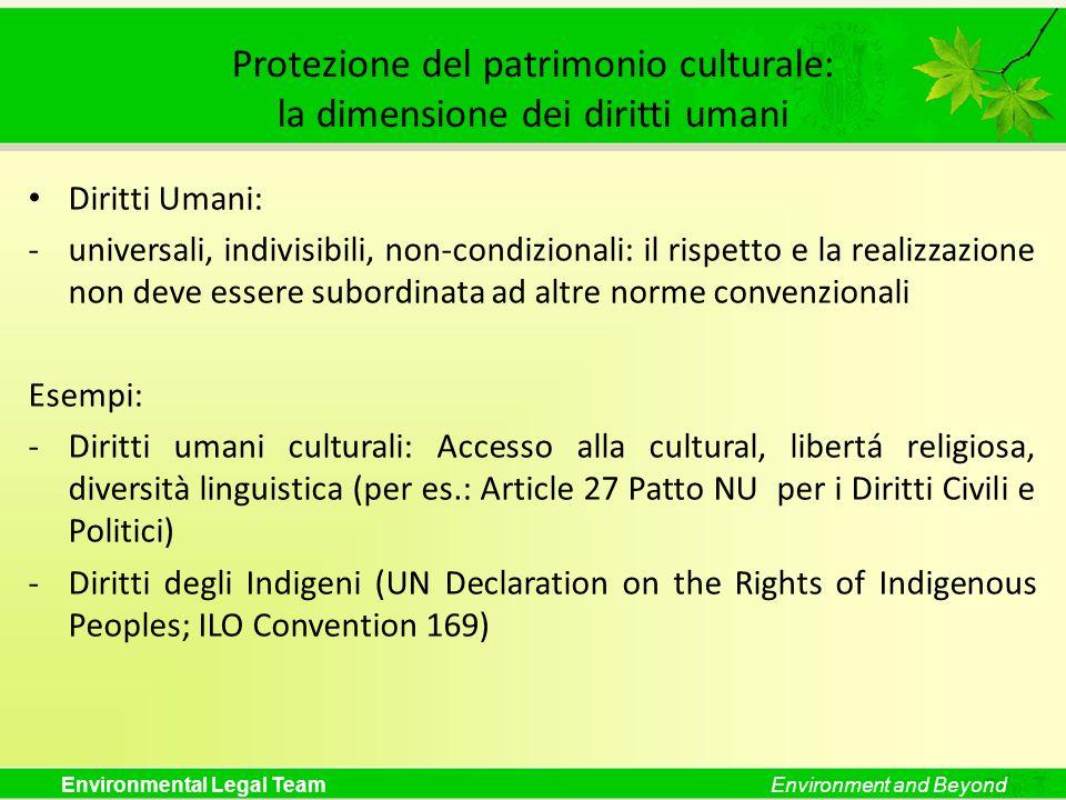 Environmental Legal TeamEnvironment and Beyond Protezione del patrimonio culturale: la dimensione dei diritti umani Diritti Umani: -universali, indivi
