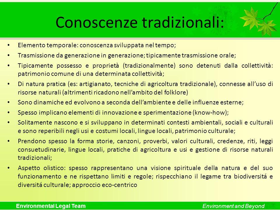 Environmental Legal TeamEnvironment and Beyond Conoscenze tradizionali: Elemento temporale: conoscenza sviluppata nel tempo; Trasmissione da generazio