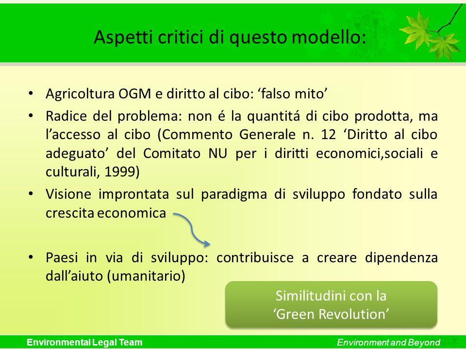 Environmental Legal TeamEnvironment and Beyond Aspetti critici di questo modello: Agricoltura OGM e diritto al cibo: falso mito Radice del problema: n