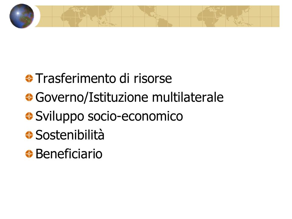 Trasferimento di risorse Governo/Istituzione multilaterale Sviluppo socio-economico Sostenibilità Beneficiario