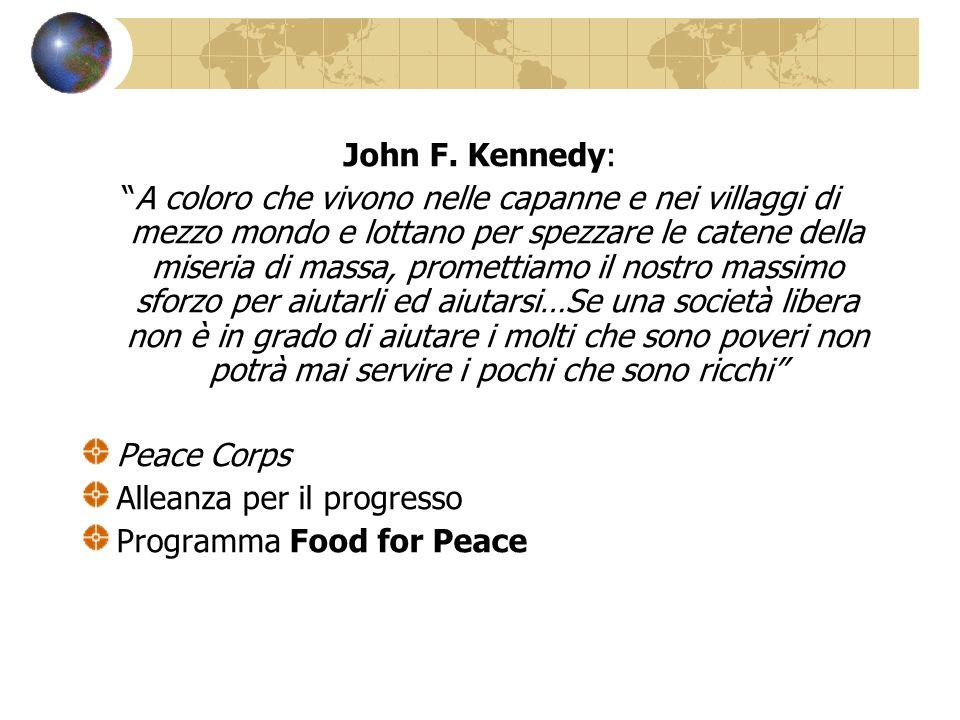 John F. Kennedy: A coloro che vivono nelle capanne e nei villaggi di mezzo mondo e lottano per spezzare le catene della miseria di massa, promettiamo
