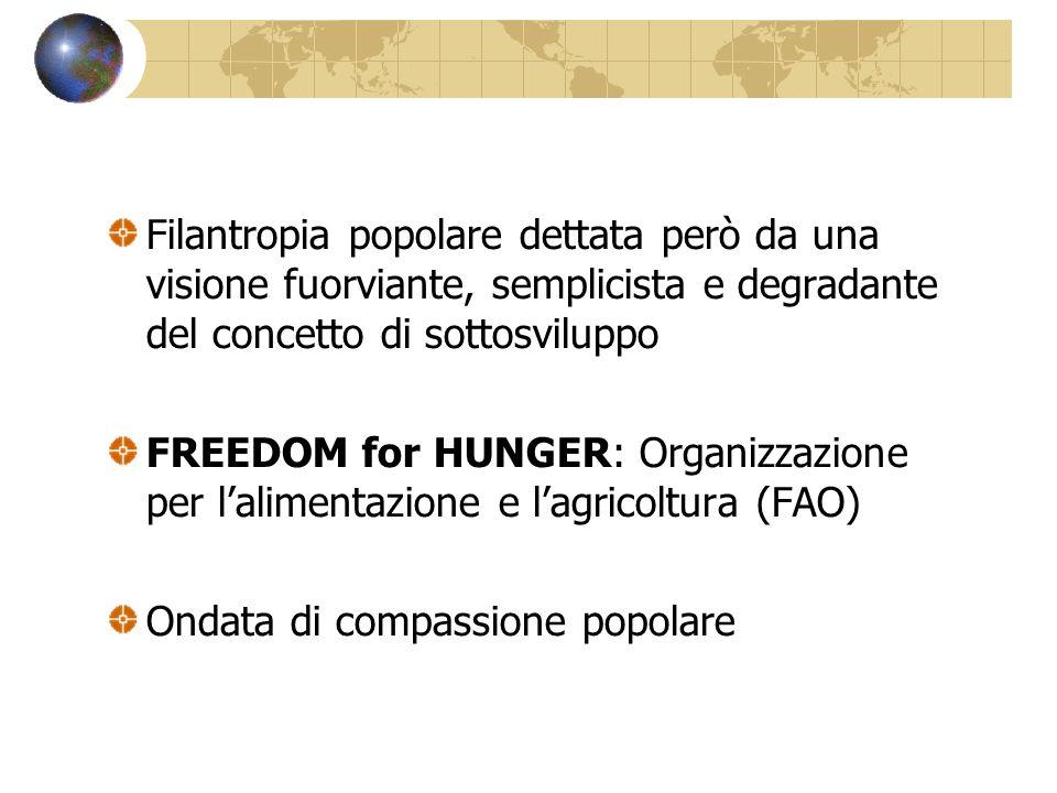 Filantropia popolare dettata però da una visione fuorviante, semplicista e degradante del concetto di sottosviluppo FREEDOM for HUNGER: Organizzazione