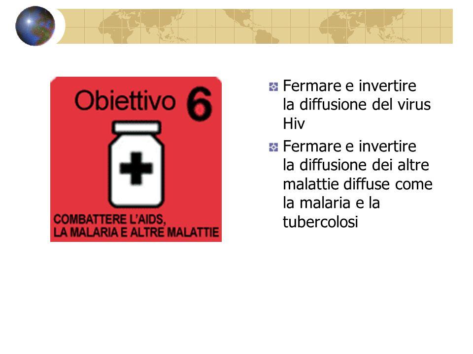Fermare e invertire la diffusione del virus Hiv Fermare e invertire la diffusione dei altre malattie diffuse come la malaria e la tubercolosi