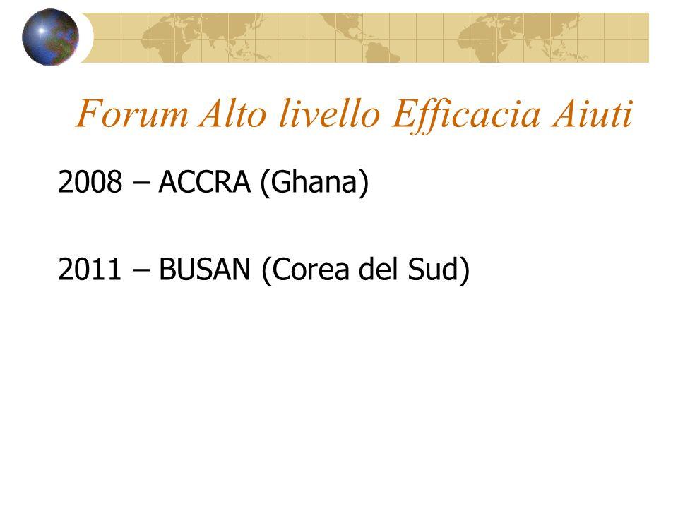 Forum Alto livello Efficacia Aiuti 2008 – ACCRA (Ghana) 2011 – BUSAN (Corea del Sud)