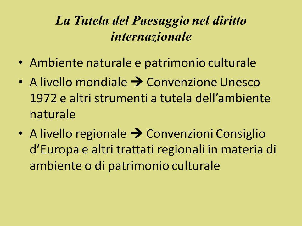 A livello mondiale: Convenzione Unesco 1972 A livello regionale - Consiglio dEuropa Convenzione di Granada, 1985, per la tutela del patrimonio architettonico europeo Convenzione per la tutela del patrimonio acheologico, La Valletta 1992