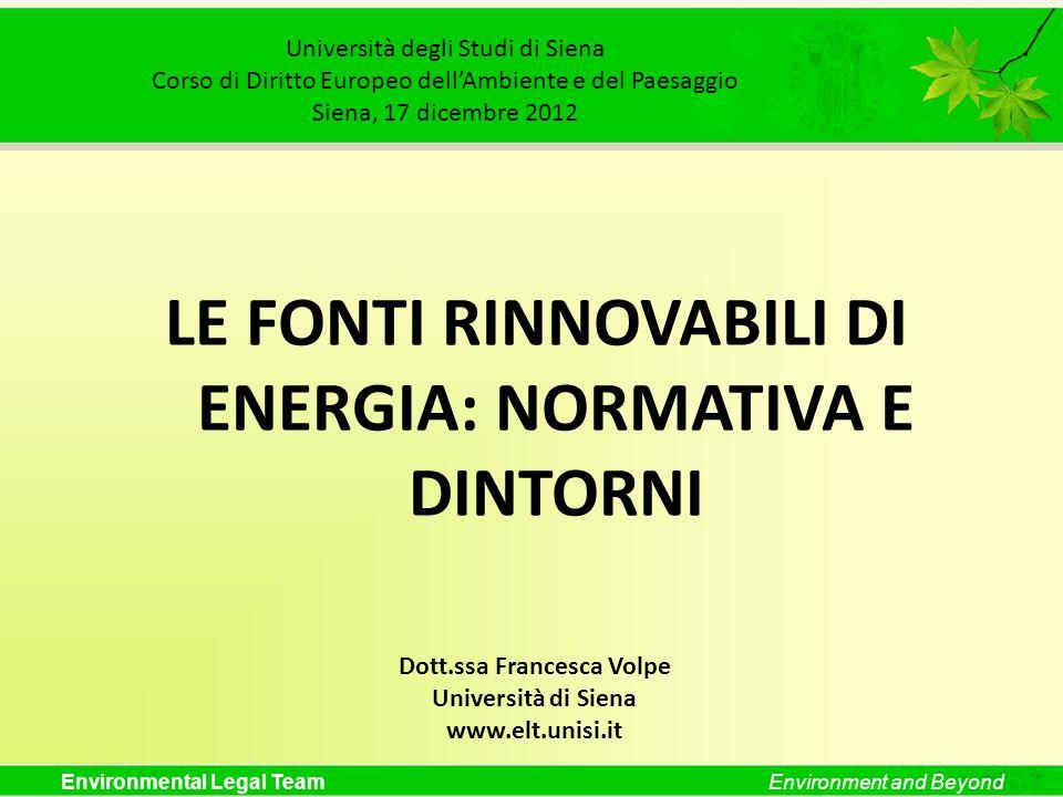 Environmental Legal TeamEnvironment and Beyond Energia: una priorità Lenergia è una priorità per il legislatore europeo: fonti rinnovabili di energia razionalizzazione dei consumi energetici