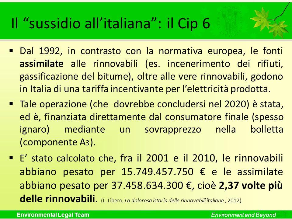 Environmental Legal TeamEnvironment and Beyond Il sussidio allitaliana: il Cip 6 Dal 1992, in contrasto con la normativa europea, le fonti assimilate