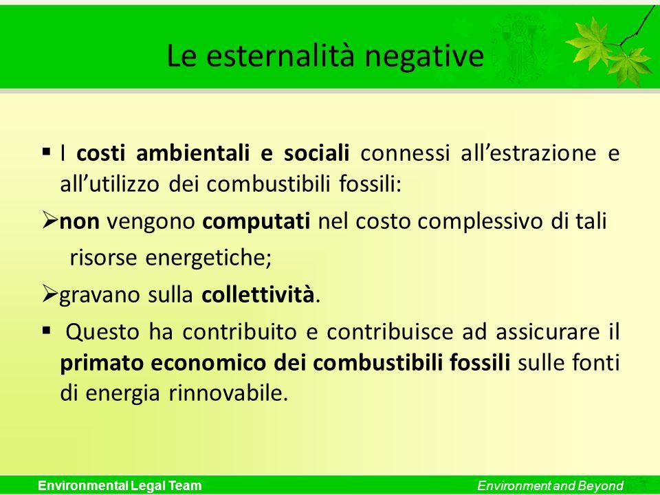 Environmental Legal TeamEnvironment and Beyond Le esternalità negative I costi ambientali e sociali connessi allestrazione e allutilizzo dei combustib