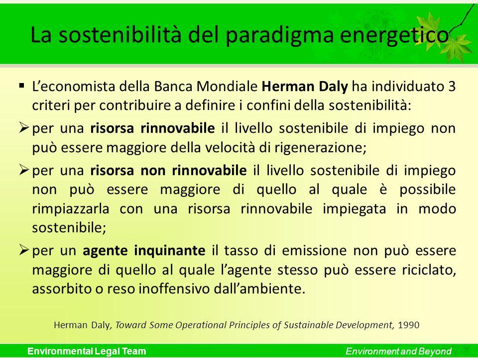 Environmental Legal TeamEnvironment and Beyond La sostenibilità del paradigma energetico Leconomista della Banca Mondiale Herman Daly ha individuato 3