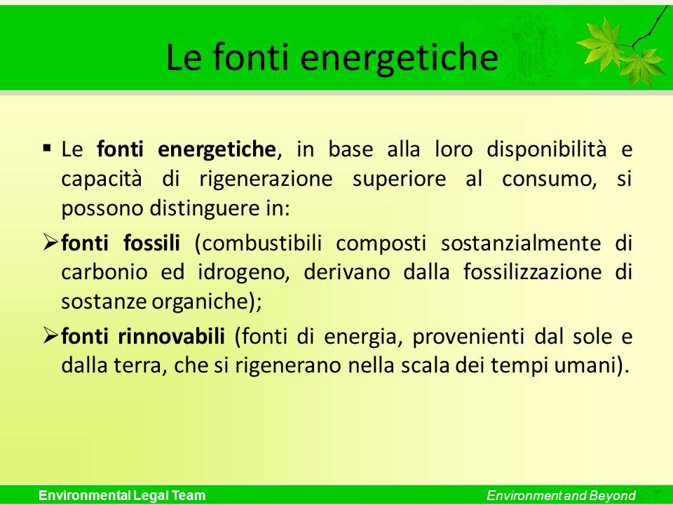 Environmental Legal TeamEnvironment and Beyond Le fonti energetiche Le fonti energetiche, in base alla loro disponibilità e capacità di rigenerazione