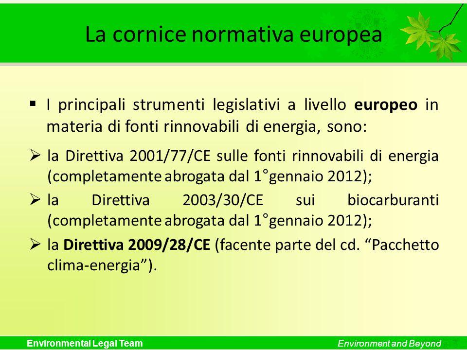Environmental Legal TeamEnvironment and Beyond La cornice normativa europea I principali strumenti legislativi a livello europeo in materia di fonti r