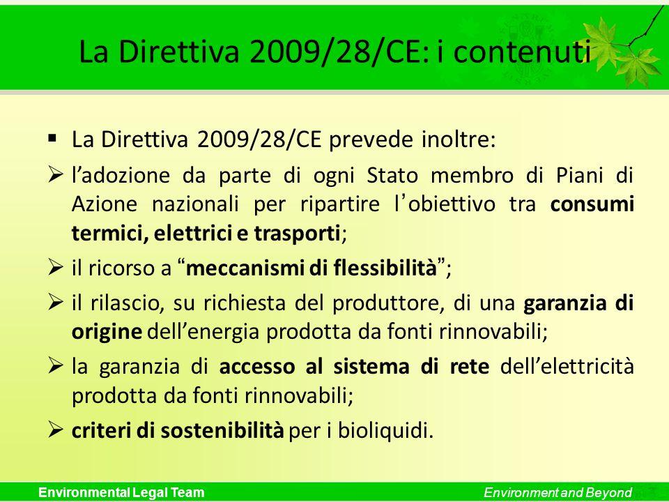 Environmental Legal TeamEnvironment and Beyond La Direttiva 2009/28/CE: i contenuti La Direttiva 2009/28/CE prevede inoltre: ladozione da parte di ogn