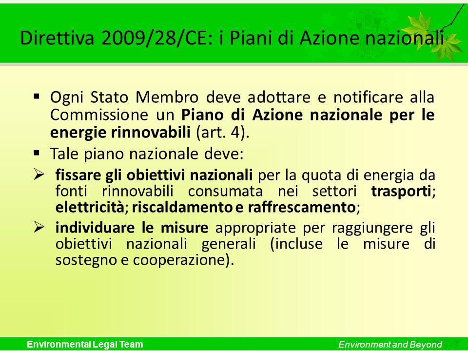 Environmental Legal TeamEnvironment and Beyond Direttiva 2009/28/CE: i Piani di Azione nazionali Ogni Stato Membro deve adottare e notificare alla Com
