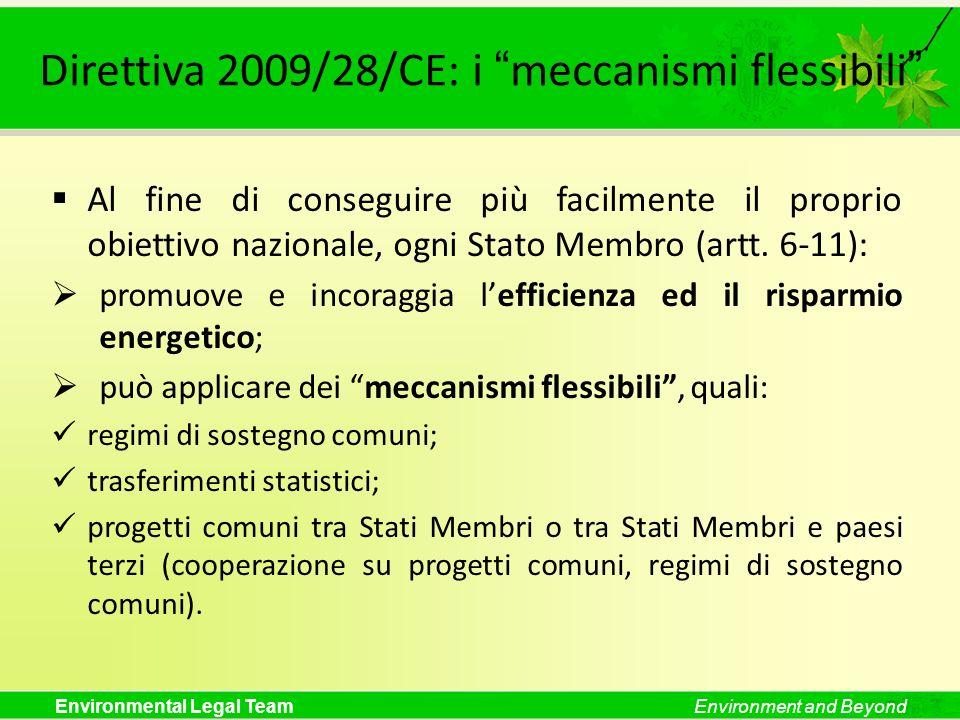 Environmental Legal TeamEnvironment and Beyond Direttiva 2009/28/CE: i meccanismi flessibili Al fine di conseguire più facilmente il proprio obiettivo