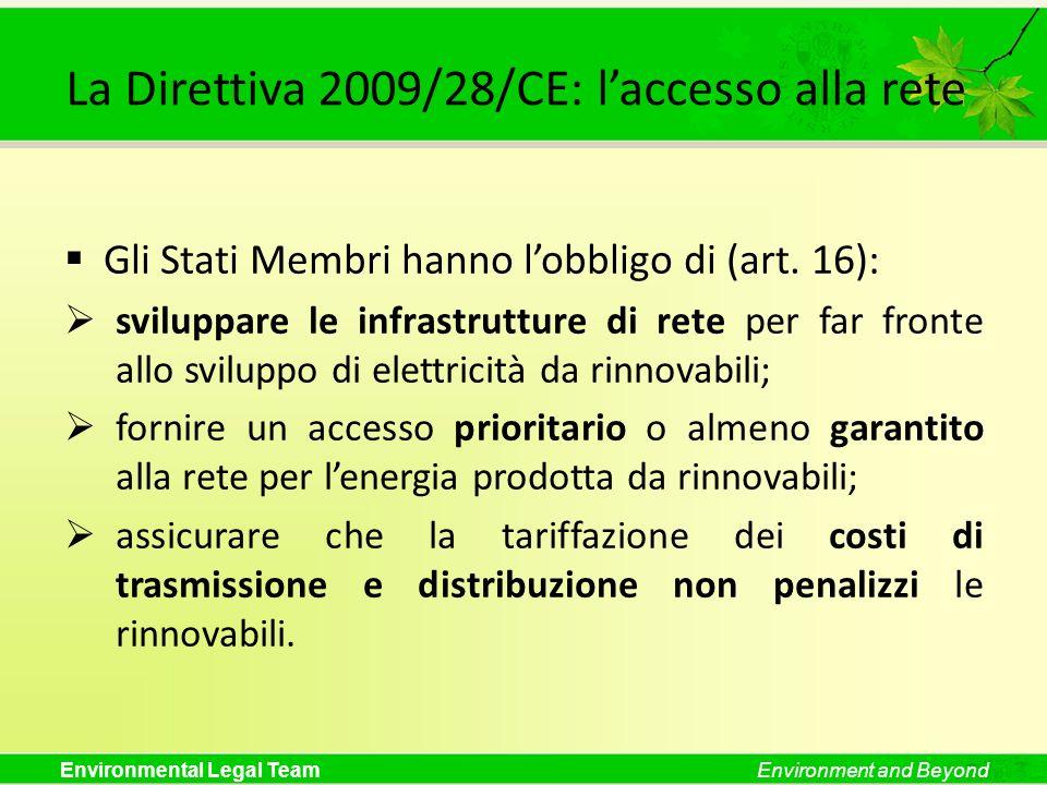 Environmental Legal TeamEnvironment and Beyond La Direttiva 2009/28/CE: laccesso alla rete Gli Stati Membri hanno lobbligo di (art. 16): sviluppare le