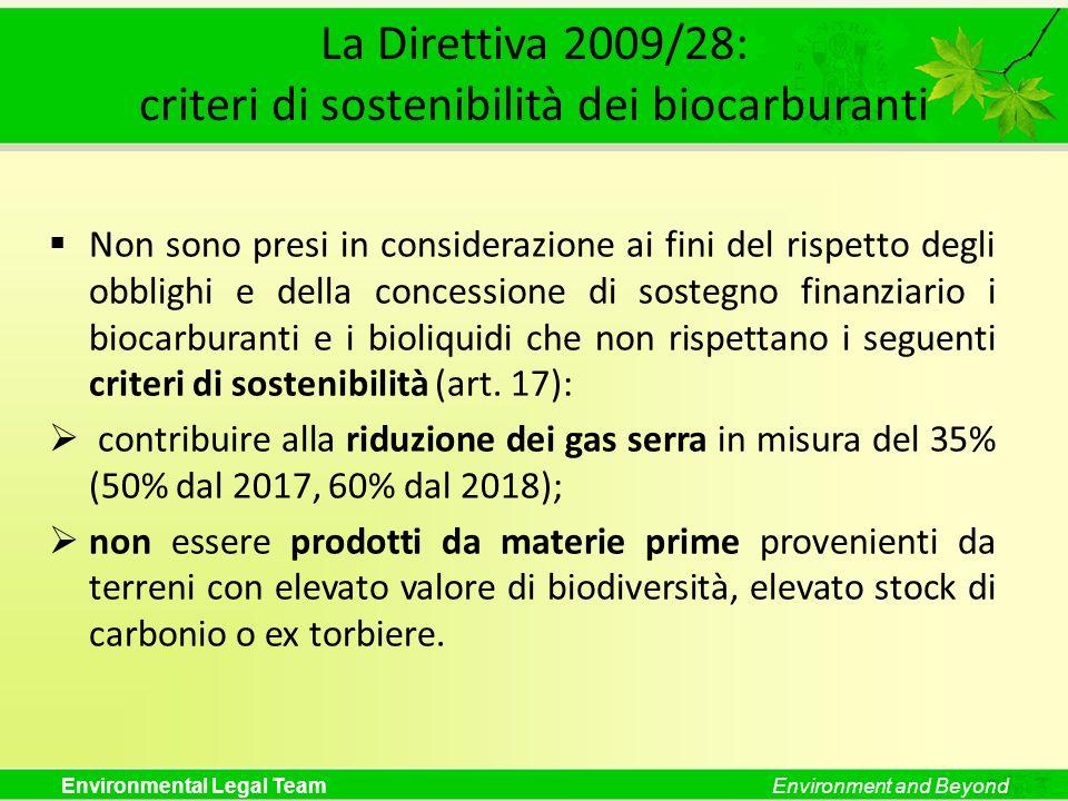 Environmental Legal TeamEnvironment and Beyond La Direttiva 2009/28: criteri di sostenibilità dei biocarburanti Non sono presi in considerazione ai fi