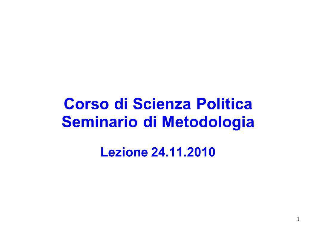 1 Corso di Scienza Politica Seminario di Metodologia Lezione 24.11.2010