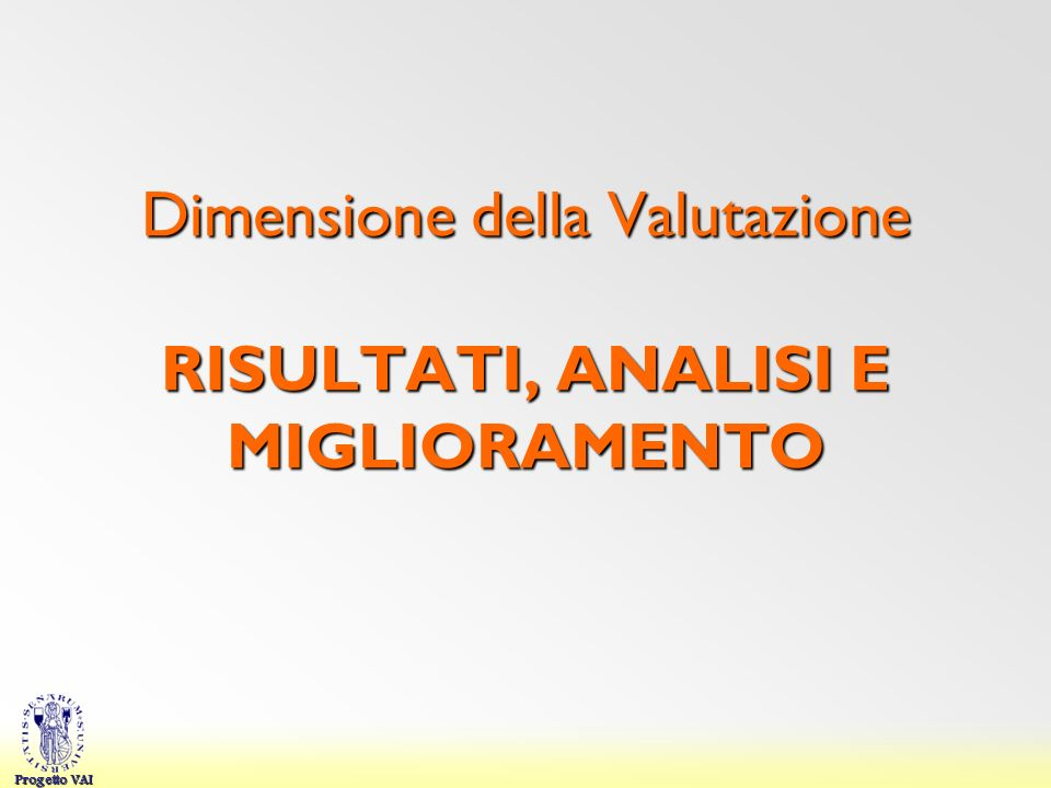 Progetto VAI Dimensione della Valutazione RISULTATI, ANALISI E MIGLIORAMENTO