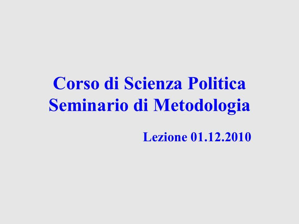 Corso di Scienza Politica Seminario di Metodologia Lezione 01.12.2010