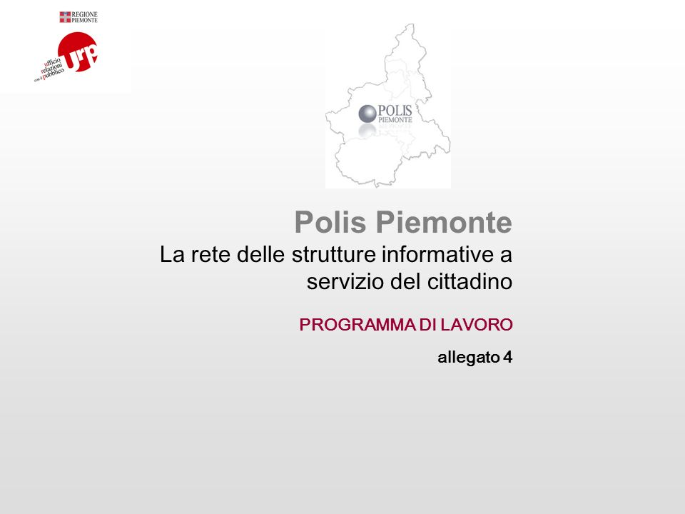 Polis Piemonte La rete delle strutture informative a servizio del cittadino PROGRAMMA DI LAVORO allegato 4