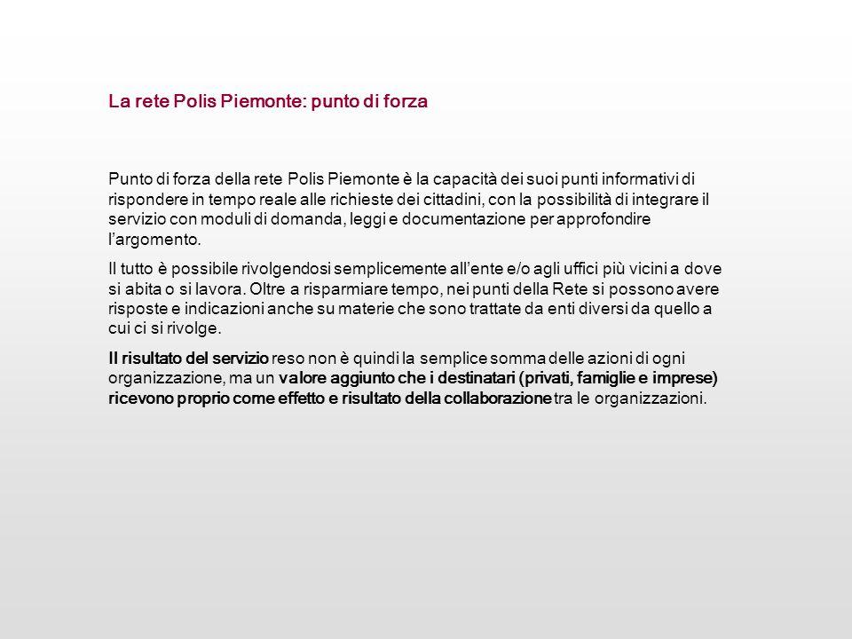 Punto di forza della rete Polis Piemonte è la capacità dei suoi punti informativi di rispondere in tempo reale alle richieste dei cittadini, con la po