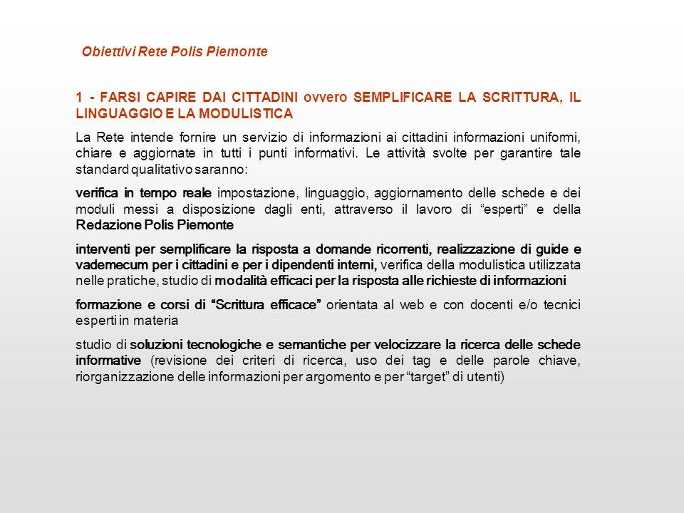 Le azioni di comunicazione istituzionale svolte nellambito della Rete Polis Piemonte si collocano tra quelle strategiche della Regione Piemonte e si integrano a pieno titolo tra le funzioni del Settore Ufficio Relazioni con il Pubblico.
