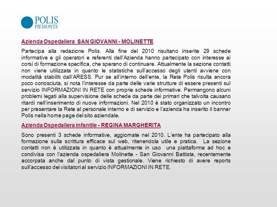 Azienda Ospedaliera SAN GIOVANNI - MOLINETTE Partecipa alla redazione Polis. Alla fine del 2010 risultano inserite 29 schede informative e gli operato