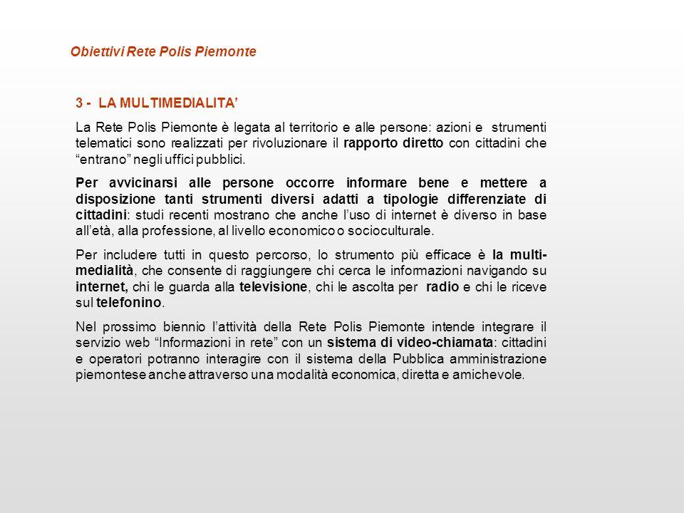 3 - LA MULTIMEDIALITA La Rete Polis Piemonte è legata al territorio e alle persone: azioni e strumenti telematici sono realizzati per rivoluzionare il
