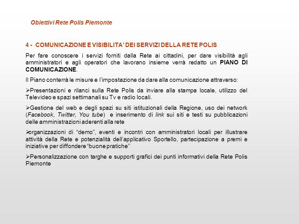 4 - COMUNICAZIONE E VISIBILITA DEI SERVIZI DELLA RETE POLIS Per fare conoscere i servizi forniti dalla Rete ai cittadini, per dare visibilità agli amm