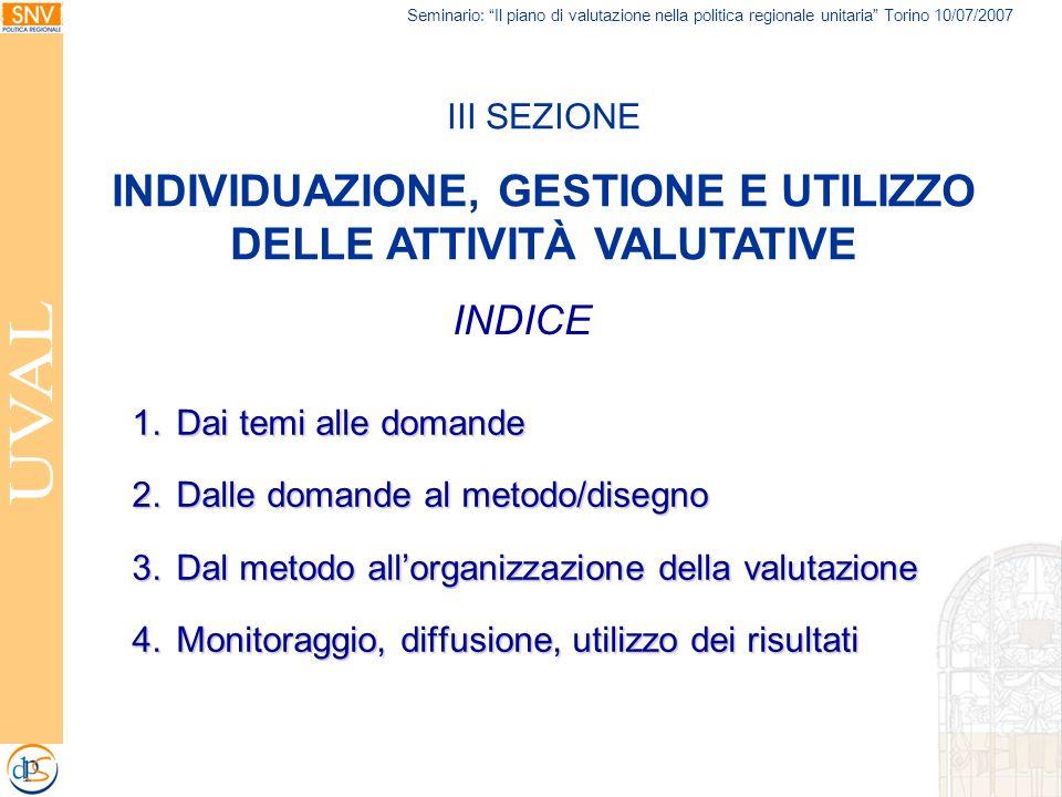 Seminario: Il piano di valutazione nella politica regionale unitaria Torino 10/07/2007 INDICE 1.Dai temi alle domande 2.Dalle domande al metodo/disegn