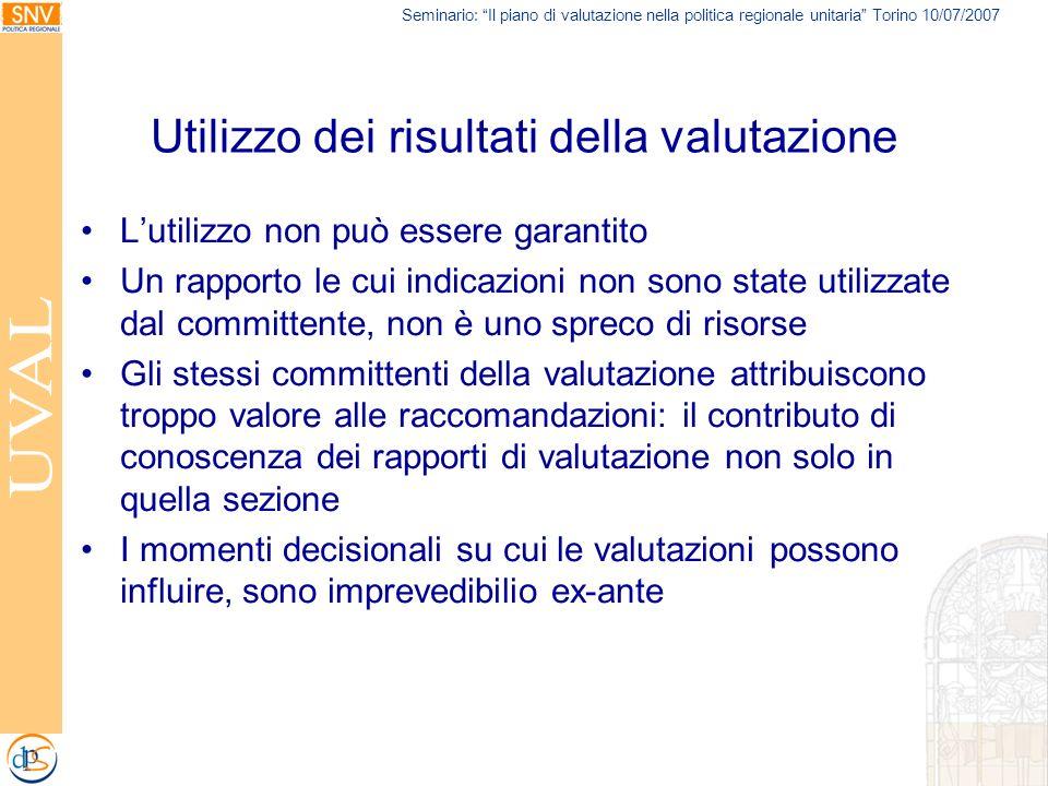 Seminario: Il piano di valutazione nella politica regionale unitaria Torino 10/07/2007 Lutilizzo non può essere garantito Un rapporto le cui indicazio