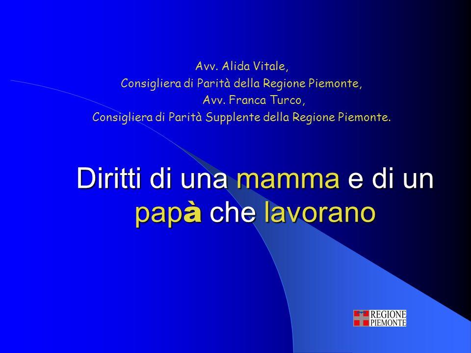 Diritti di una mamma e di un pap à che lavorano Avv. Alida Vitale, Consigliera di Parità della Regione Piemonte, Avv. Franca Turco, Consigliera di Par