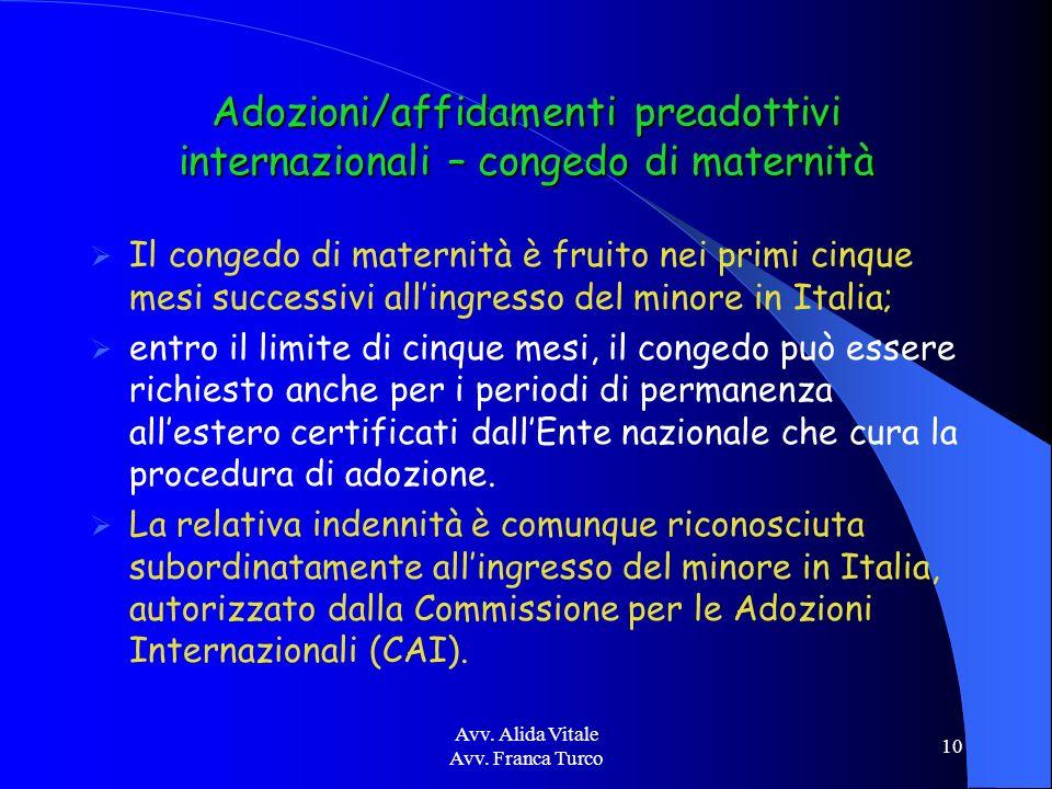 Avv. Alida Vitale Avv. Franca Turco 10 Adozioni/affidamenti preadottivi internazionali – congedo di maternità Il congedo di maternità è fruito nei pri