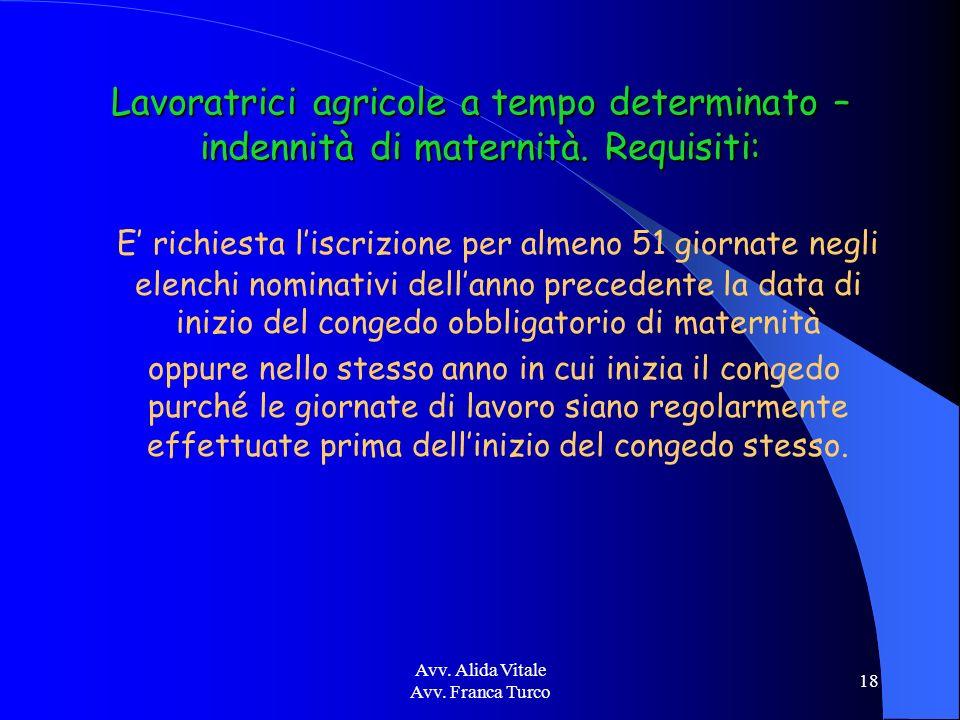 Avv. Alida Vitale Avv. Franca Turco 18 Lavoratrici agricole a tempo determinato – indennità di maternità. Requisiti: E richiesta liscrizione per almen