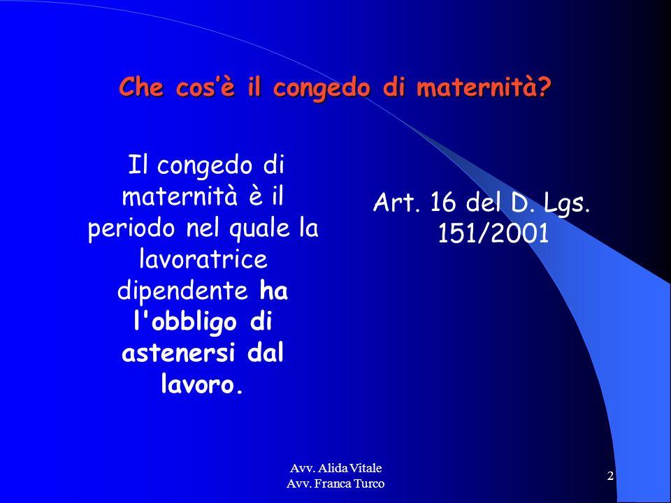 Avv. Alida Vitale Avv. Franca Turco 2 Che cosè il congedo di maternità? Il congedo di maternità è il periodo nel quale la lavoratrice dipendente ha l'