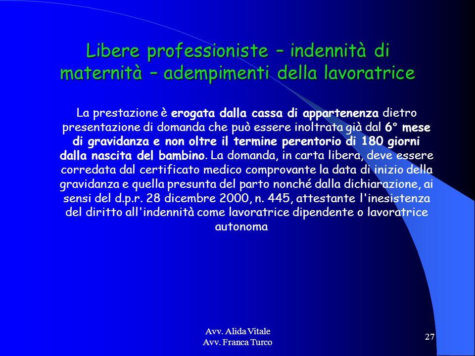 Avv. Alida Vitale Avv. Franca Turco 27 Libere professioniste – indennità di maternità – adempimenti della lavoratrice La prestazione è erogata dalla c