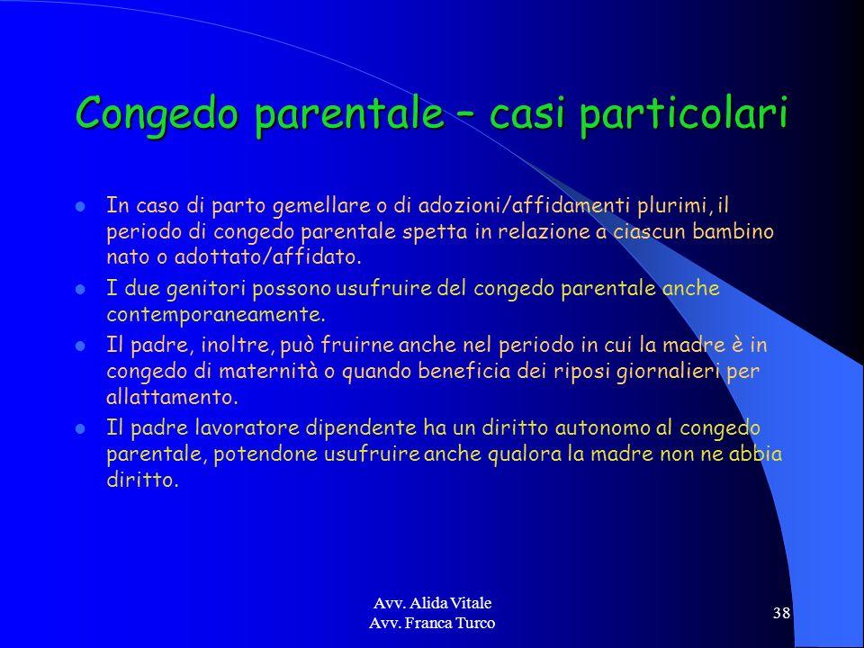 Avv. Alida Vitale Avv. Franca Turco 38 Congedo parentale – casi particolari In caso di parto gemellare o di adozioni/affidamenti plurimi, il periodo d