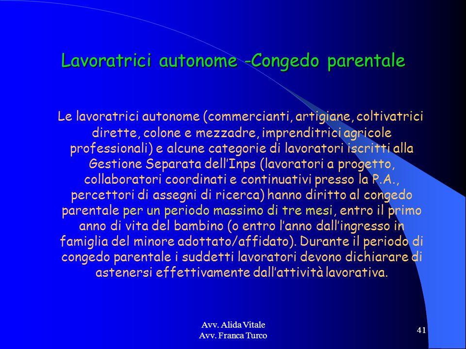 Avv. Alida Vitale Avv. Franca Turco 41 Lavoratrici autonome -Congedo parentale Le lavoratrici autonome (commercianti, artigiane, coltivatrici dirette,