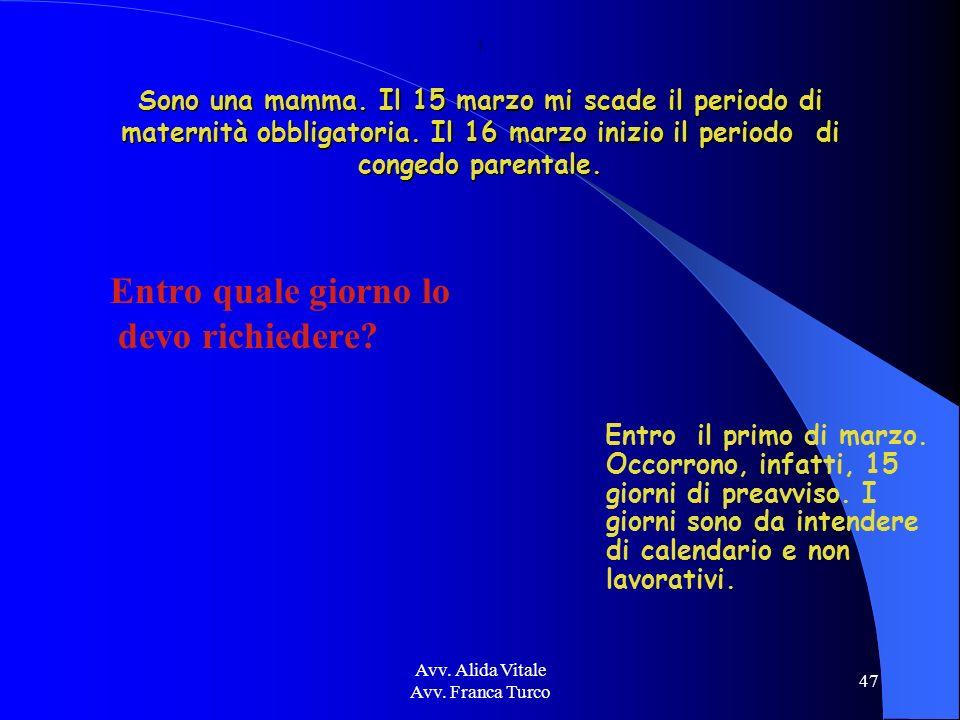 Avv. Alida Vitale Avv. Franca Turco 47 I Sono una mamma. Il 15 marzo mi scade il periodo di maternità obbligatoria. Il 16 marzo inizio il periodo di c
