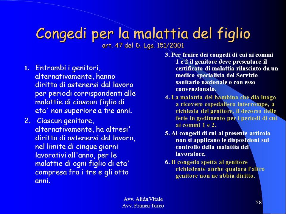 Avv. Alida Vitale Avv. Franca Turco 58 Congedi per la malattia del figlio art. 47 del D. Lgs. 151/2001 1. Entrambi i genitori, alternativamente, hanno
